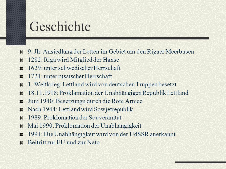 Geschichte 9. Jh: Ansiedlung der Letten im Gebiet um den Rigaer Meerbusen 1282: Riga wird Mitglied der Hanse 1629: unter schwedischer Herrschaft 1721:
