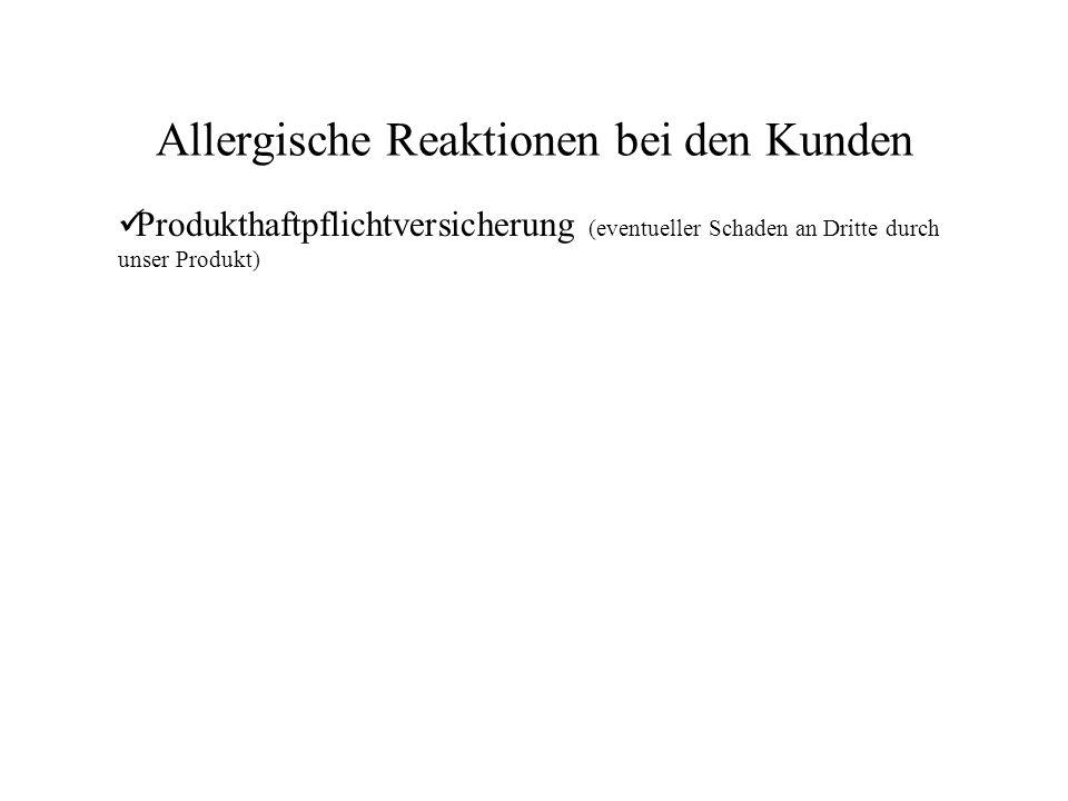 Allergische Reaktionen bei den Kunden Produkthaftpflichtversicherung (eventueller Schaden an Dritte durch unser Produkt)