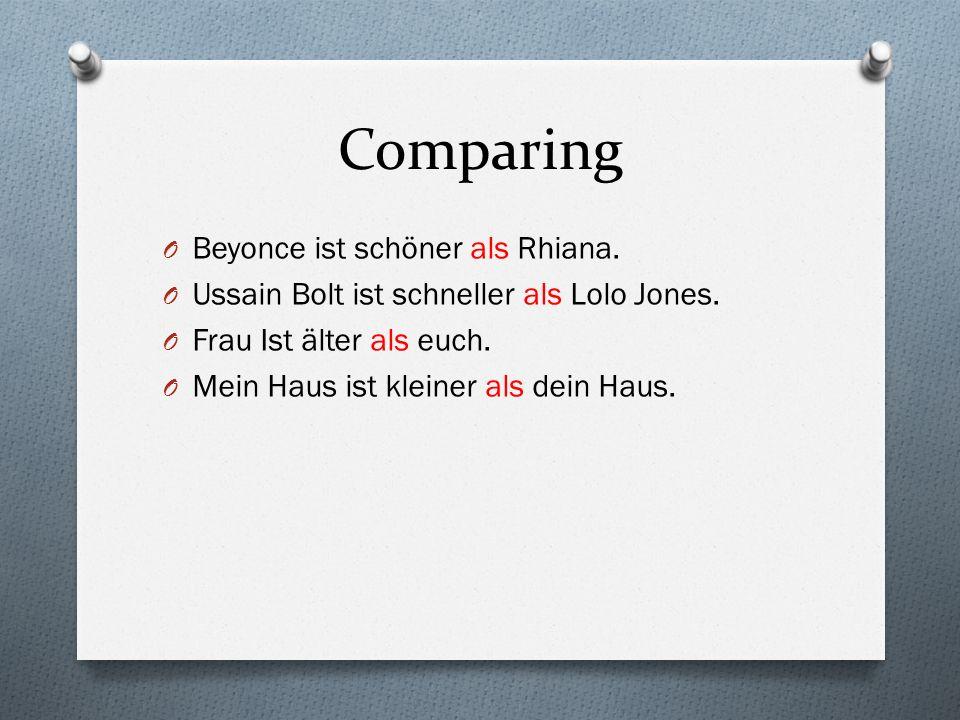 Comparing O Beyonce ist schöner als Rhiana. O Ussain Bolt ist schneller als Lolo Jones.