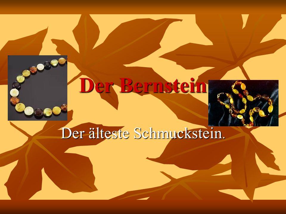 Der Bernstein Der älteste Schmuckstein.