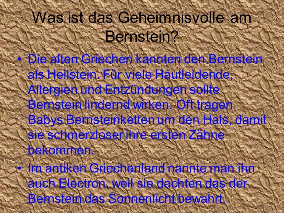 Was ist das Geheimnisvolle am Bernstein? Die alten Griechen kannten den Bernstein als Heilstein. Für viele Hautleidende, Allergien und Entzündungen so