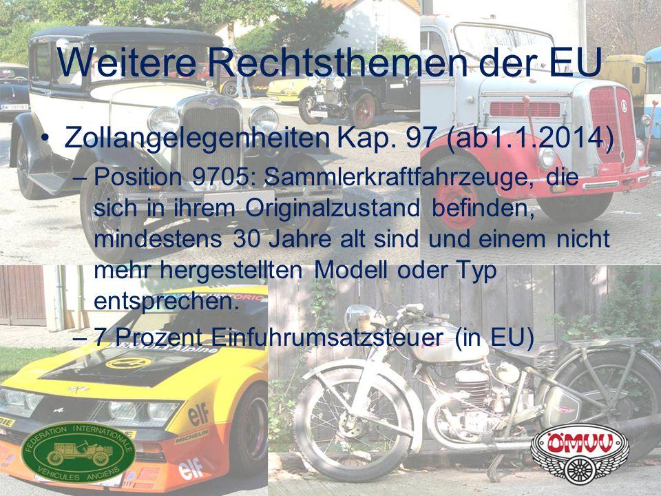 Weitere Rechtsthemen der EU Zollangelegenheiten Kap. 97 (ab1.1.2014) –Position 9705: Sammlerkraftfahrzeuge, die sich in ihrem Originalzustand befinden