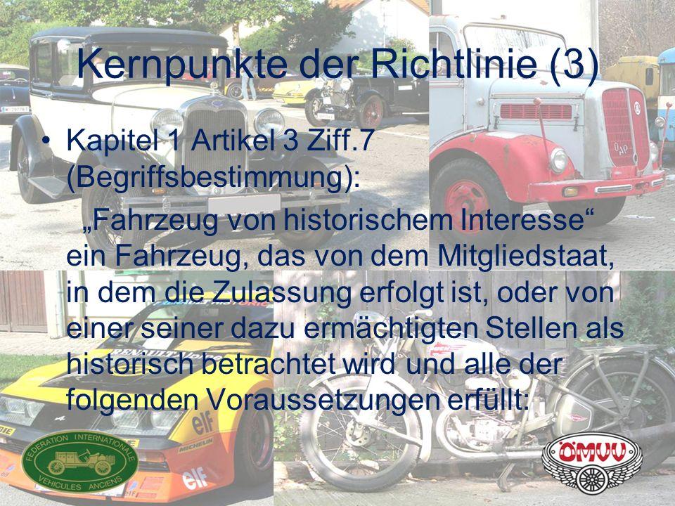 """Kernpunkte der Richtlinie (3) Kapitel 1 Artikel 3 Ziff.7 (Begriffsbestimmung): """"Fahrzeug von historischem Interesse"""" ein Fahrzeug, das von dem Mitglie"""