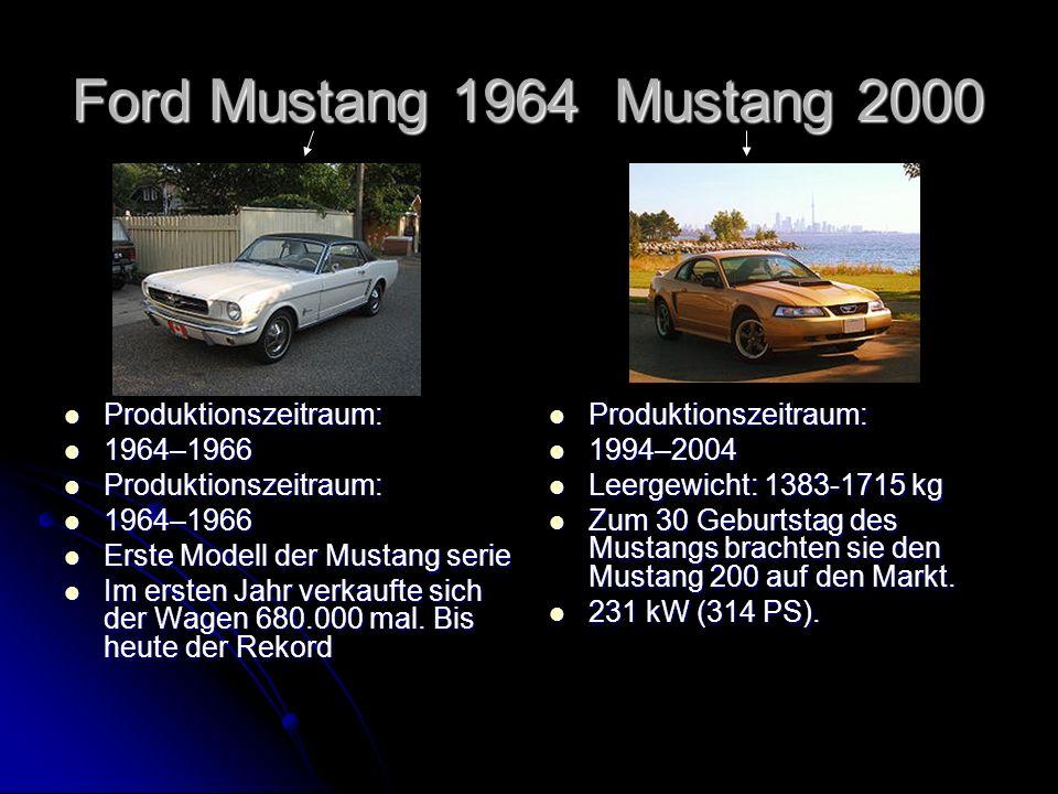 Ford Mustang 1964 Mustang 2000 Produktionszeitraum: Produktionszeitraum: 1964–1966 1964–1966 Produktionszeitraum: Produktionszeitraum: 1964–1966 1964–1966 Erste Modell der Mustang serie Erste Modell der Mustang serie Im ersten Jahr verkaufte sich der Wagen 680.000 mal.
