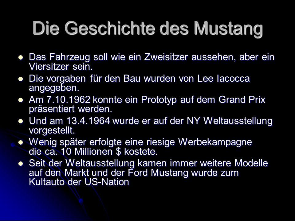 Die Geschichte des Mustang Das Fahrzeug soll wie ein Zweisitzer aussehen, aber ein Viersitzer sein. Das Fahrzeug soll wie ein Zweisitzer aussehen, abe