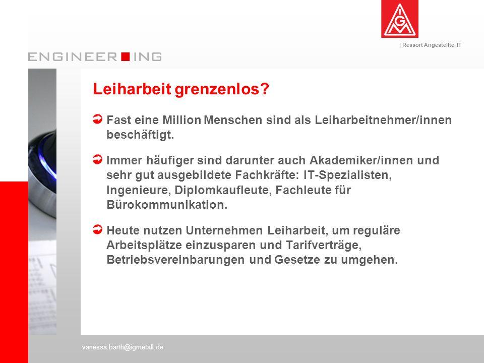 | Ressort Angestellte, IT vanessa.barth@igmetall.de Leiharbeit grenzenlos? Fast eine Million Menschen sind als Leiharbeitnehmer/innen beschäftigt. Imm