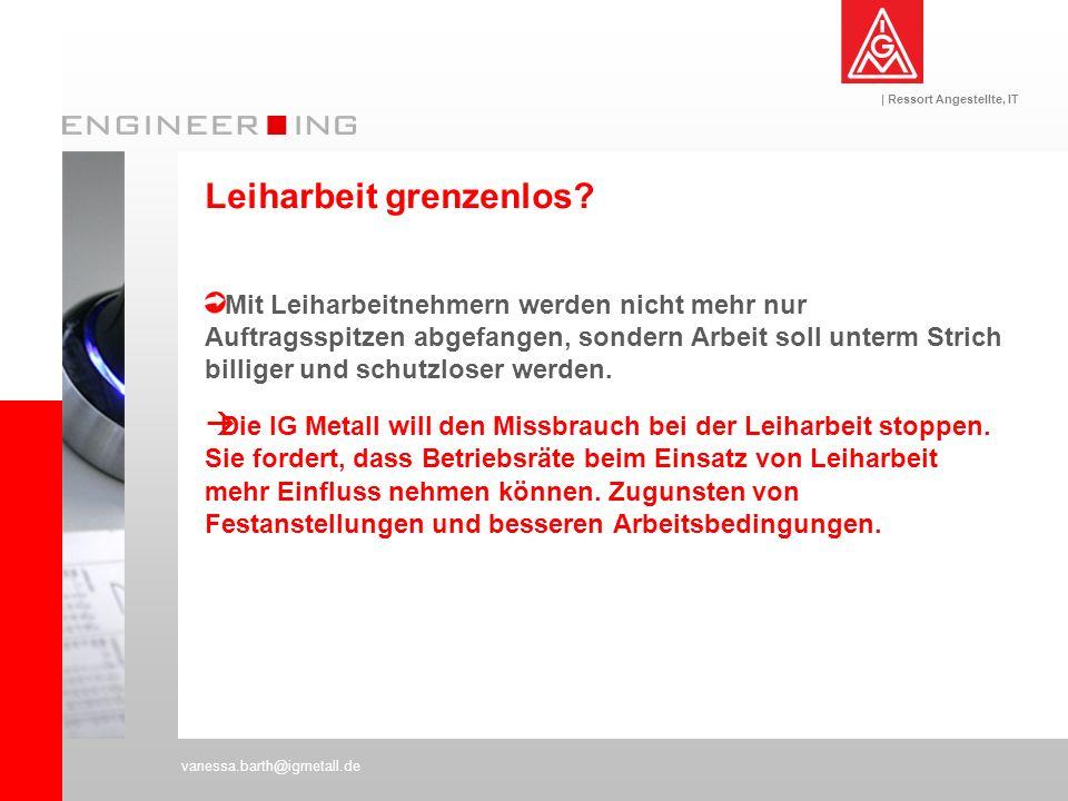 | Ressort Angestellte, IT vanessa.barth@igmetall.de Leiharbeit grenzenlos? Mit Leiharbeitnehmern werden nicht mehr nur Auftragsspitzen abgefangen, son