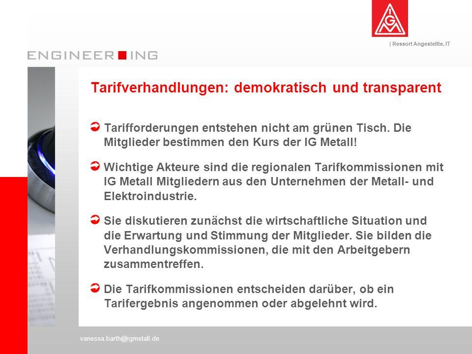 | Ressort Angestellte, IT vanessa.barth@igmetall.de Tarifverhandlungen: demokratisch und transparent Tarifforderungen entstehen nicht am grünen Tisch.