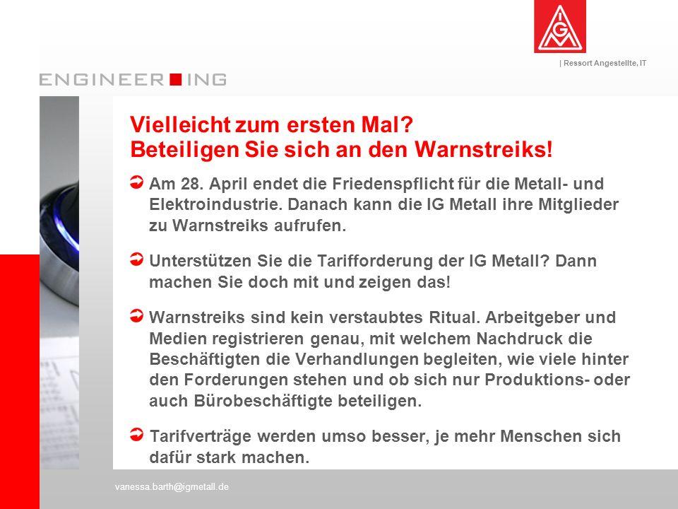 | Ressort Angestellte, IT vanessa.barth@igmetall.de Vielleicht zum ersten Mal? Beteiligen Sie sich an den Warnstreiks! Am 28. April endet die Friedens