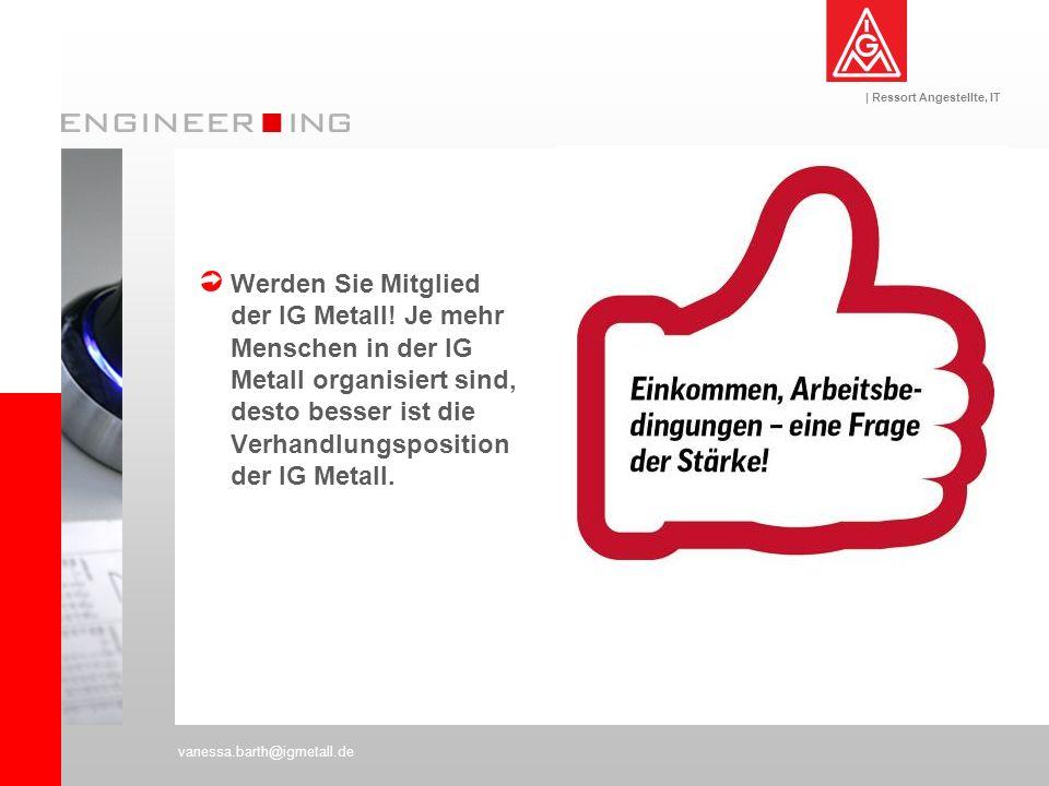 | Ressort Angestellte, IT vanessa.barth@igmetall.de Werden Sie Mitglied der IG Metall! Je mehr Menschen in der IG Metall organisiert sind, desto besse