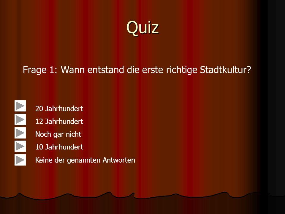 Quiz Frage 1: Wann entstand die erste richtige Stadtkultur.