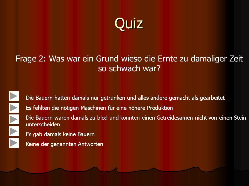 Quiz Frage 2: Was war ein Grund wieso die Ernte zu damaliger Zeit so schwach war.