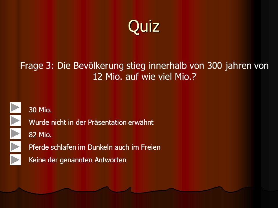 Quiz Frage 3: Die Bevölkerung stieg innerhalb von 300 jahren von 12 Mio.