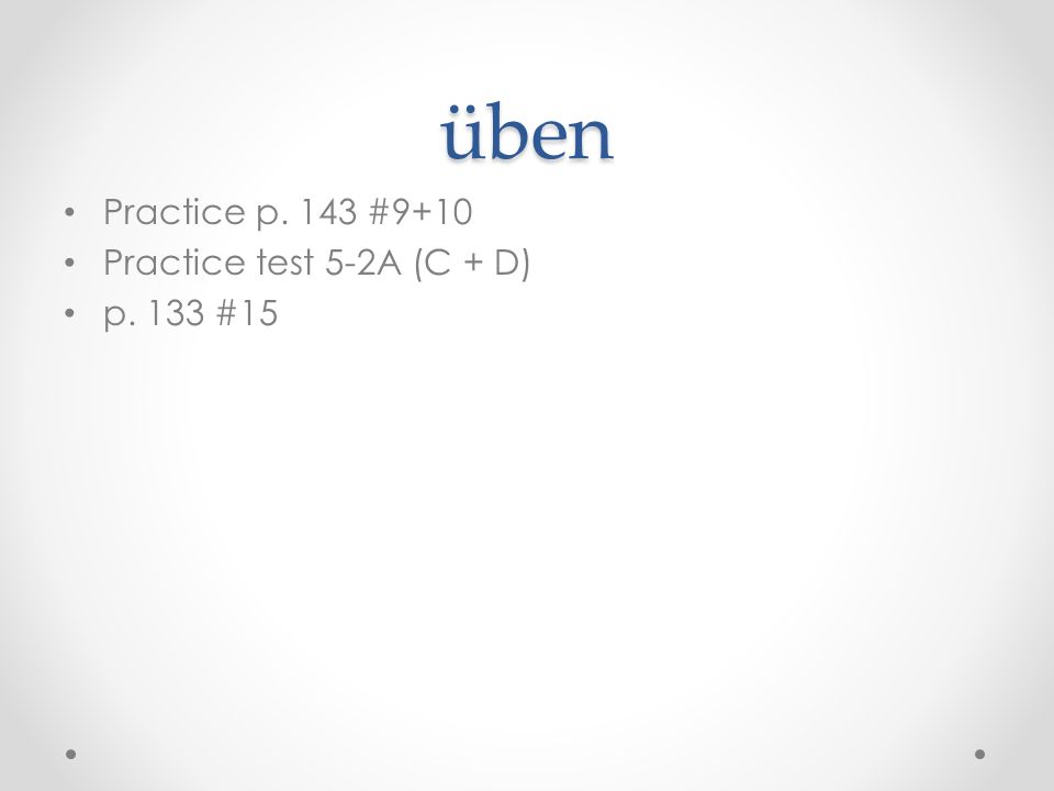 üben Practice p. 143 #9+10 Practice test 5-2A (C + D) p. 133 #15