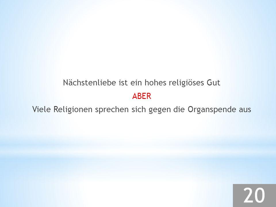 Nächstenliebe ist ein hohes religiöses Gut ABER Viele Religionen sprechen sich gegen die Organspende aus