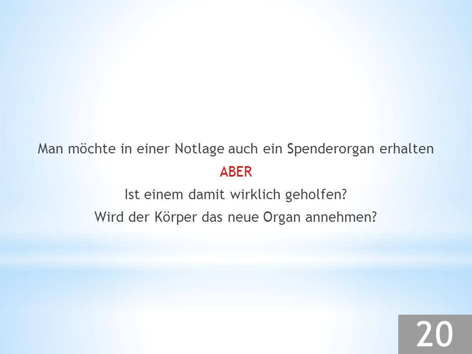 Man möchte in einer Notlage auch ein Spenderorgan erhalten ABER Ist einem damit wirklich geholfen? Wird der Körper das neue Organ annehmen?