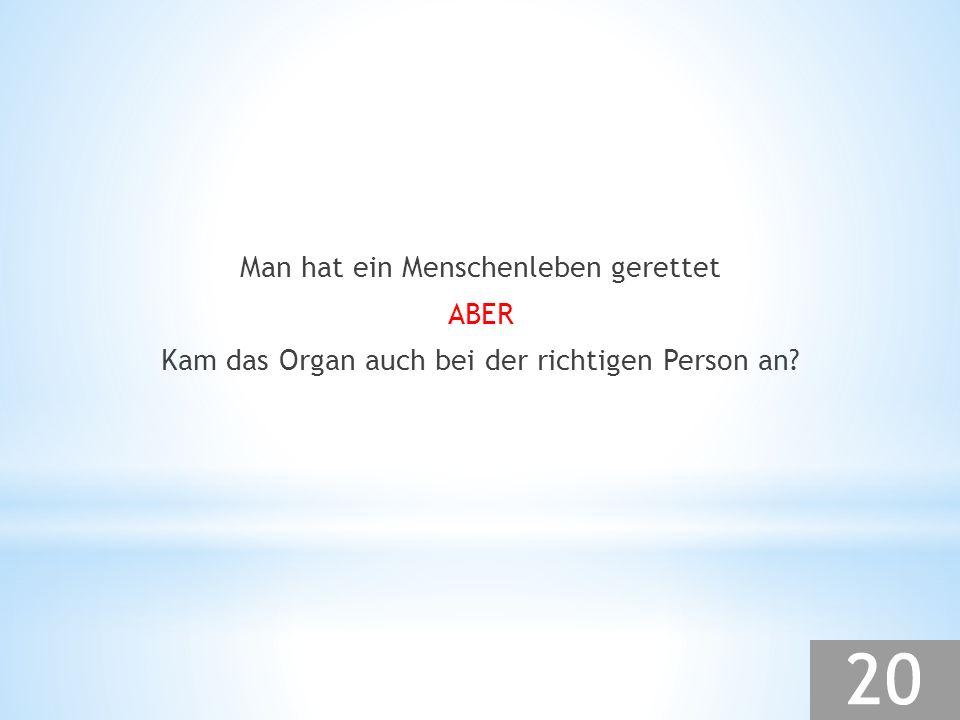 Man hat ein Menschenleben gerettet ABER Kam das Organ auch bei der richtigen Person an?