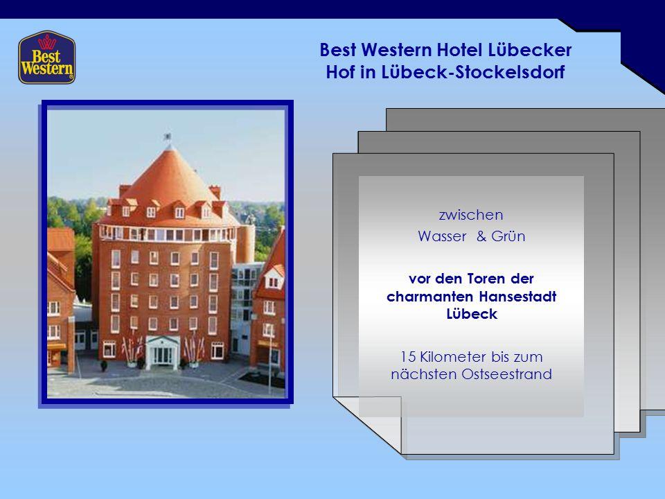 Best Western Hotel Lübecker Hof in Lübeck-Stockelsdorf zwischen Wasser & Grün vor den Toren der charmanten Hansestadt Lübeck 15 Kilometer bis zum nächsten Ostseestrand