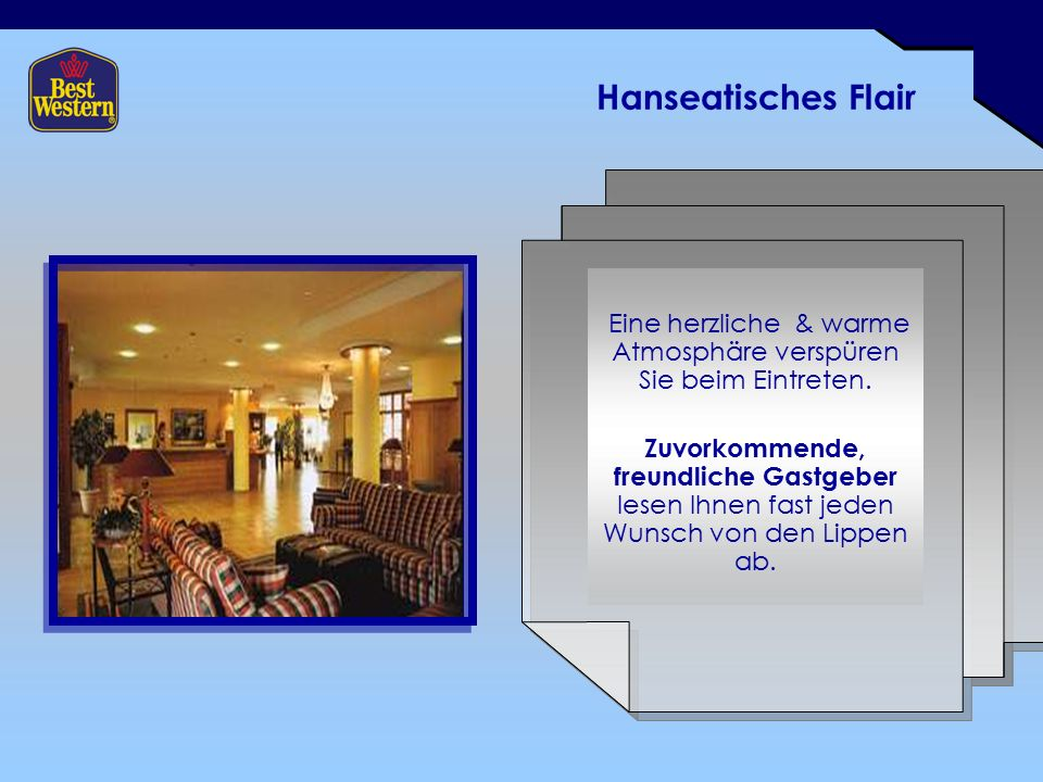 Hanseatisches Flair Eine herzliche & warme Atmosphäre verspüren Sie beim Eintreten.