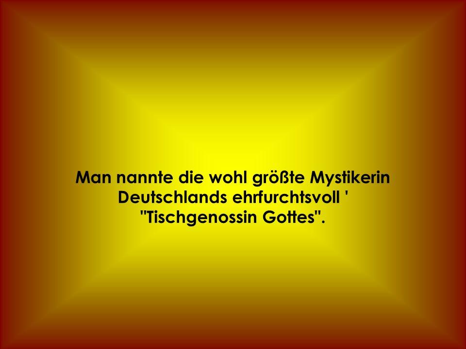 Man nannte die wohl größte Mystikerin Deutschlands ehrfurchtsvoll Tischgenossin Gottes .