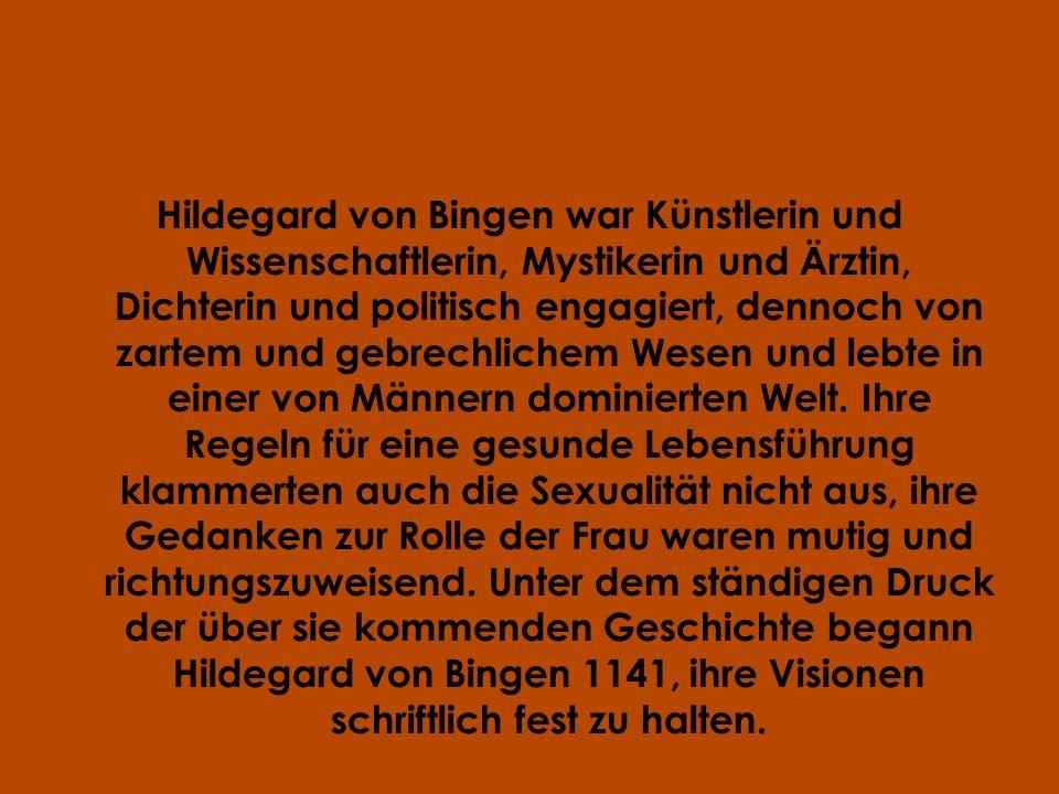 Hildegard von Bingen war Künstlerin und Wissenschaftlerin, Mystikerin und Ärztin, Dichterin und politisch engagiert, dennoch von zartem und gebrechlichem Wesen und lebte in einer von Männern dominierten Welt.