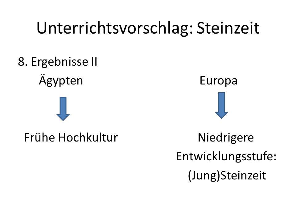 Unterrichtsvorschlag: Steinzeit 8. Ergebnisse II Ägypten Europa Frühe Hochkultur Niedrigere Entwicklungsstufe: (Jung)Steinzeit