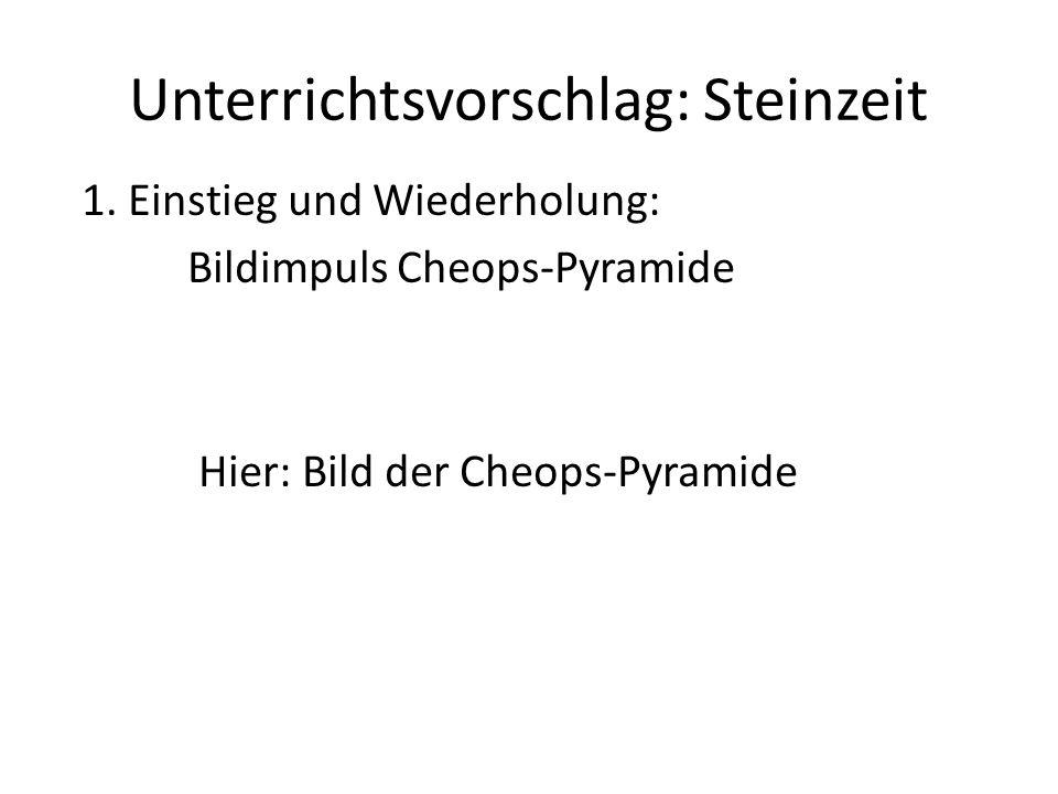 Unterrichtsvorschlag: Steinzeit 1. Einstieg und Wiederholung: Bildimpuls Cheops-Pyramide Hier: Bild der Cheops-Pyramide
