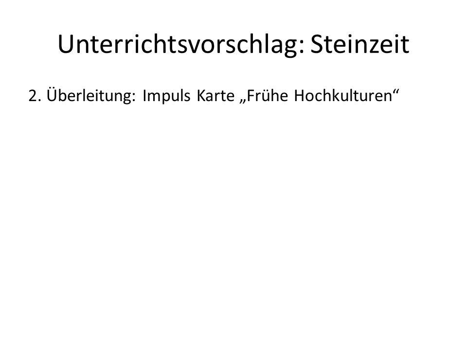 """Unterrichtsvorschlag: Steinzeit 2. Überleitung: Impuls Karte """"Frühe Hochkulturen"""""""
