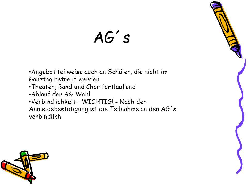 AG´s Angebot teilweise auch an Schüler, die nicht im Ganztag betreut werden Theater, Band und Chor fortlaufend Ablauf der AG-Wahl Verbindlichkeit – WI
