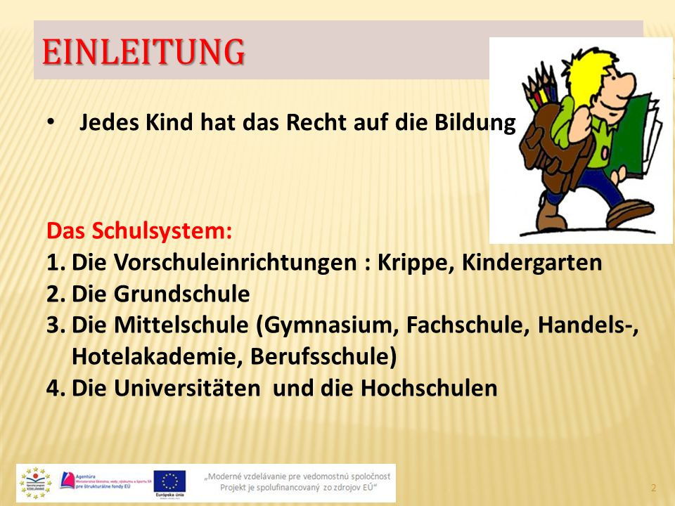 EINLEITUNG 2 Jedes Kind hat das Recht auf die Bildung Das Schulsystem: 1.Die Vorschuleinrichtungen : Krippe, Kindergarten 2.Die Grundschule 3.Die Mitt