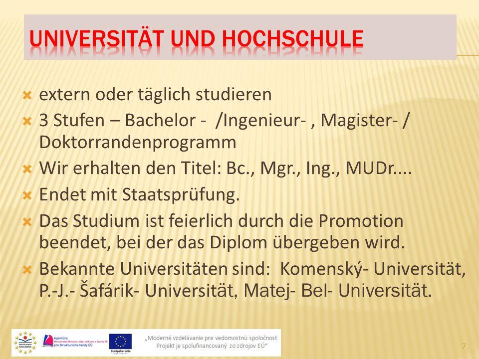  extern oder täglich studieren  3 Stufen – Bachelor - /Ingenieur-, Magister- / Doktorrandenprogramm  Wir erhalten den Titel: Bc., Mgr., Ing., MUDr.