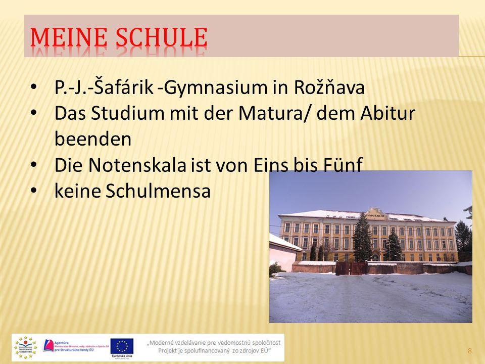 8 P.-J.-Šafárik -Gymnasium in Rožňava Das Studium mit der Matura/ dem Abitur beenden Die Notenskala ist von Eins bis Fünf keine Schulmensa
