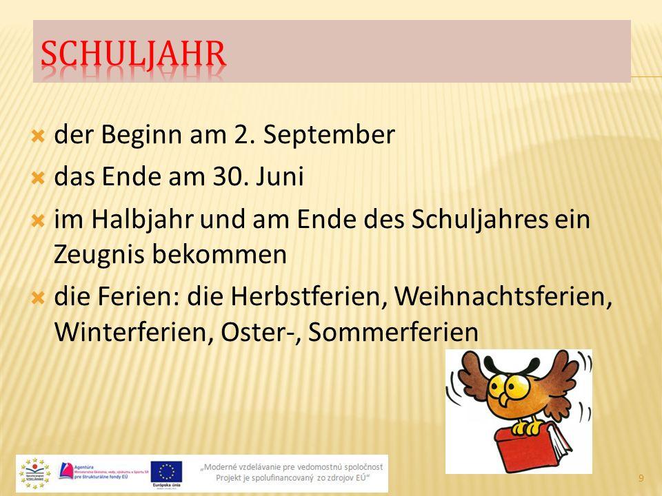  der Beginn am 2. September  das Ende am 30. Juni  im Halbjahr und am Ende des Schuljahres ein Zeugnis bekommen  die Ferien: die Herbstferien, Wei