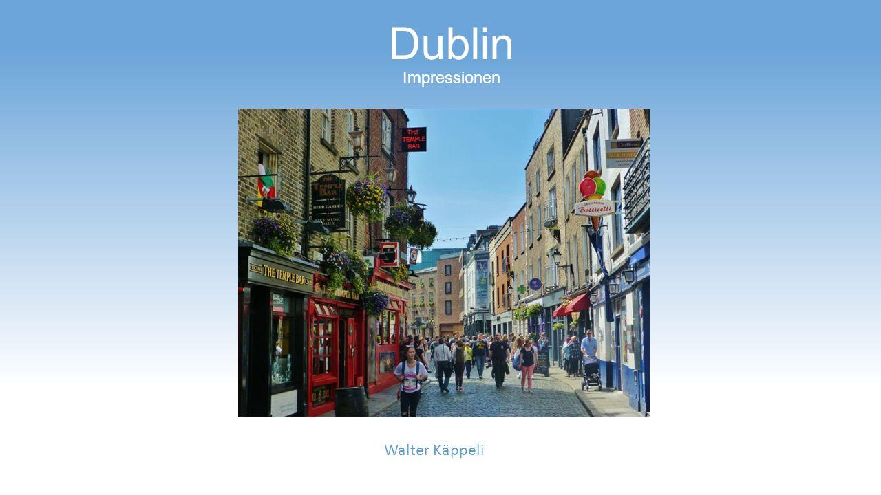 Dublin Impressionen Walter Käppeli