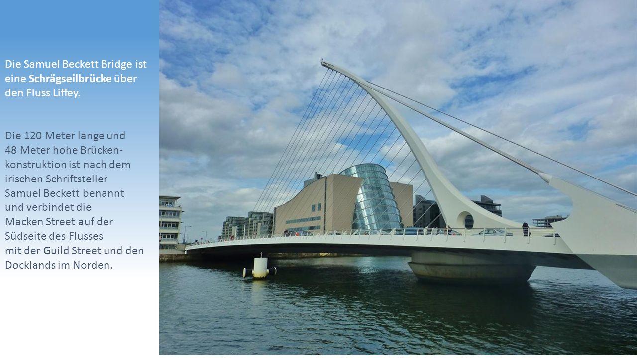 Die Samuel Beckett Bridge ist eine Schrägseilbrücke über den Fluss Liffey. Die 120 Meter lange und 48 Meter hohe Brücken- konstruktion ist nach dem ir