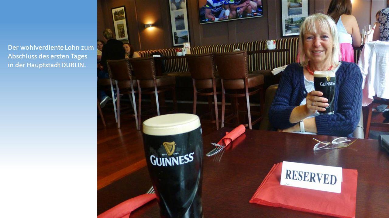 Der wohlverdiente Lohn zum Abschluss des ersten Tages in der Hauptstadt DUBLIN.