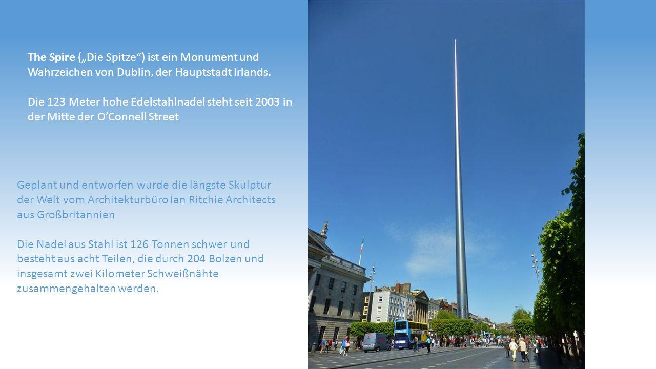 """The Spire (""""Die Spitze"""") ist ein Monument und Wahrzeichen von Dublin, der Hauptstadt Irlands. Die 123 Meter hohe Edelstahlnadel steht seit 2003 in der"""