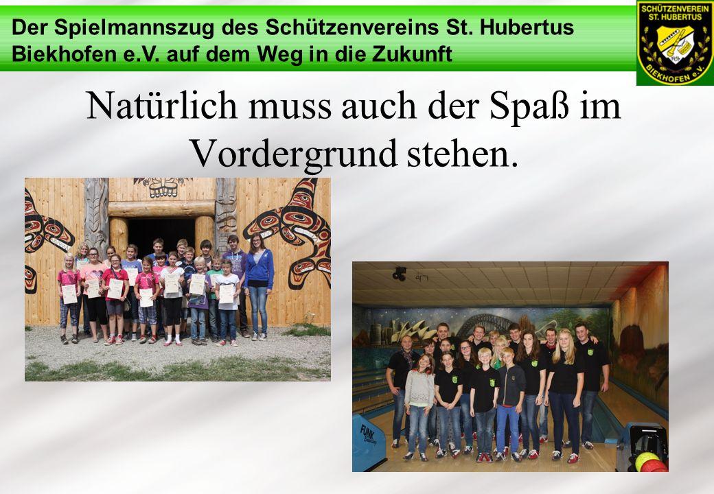 Der Spielmannszug des Schützenvereins St. Hubertus Biekhofen e.V. auf dem Weg in die Zukunft Natürlich muss auch der Spaß im Vordergrund stehen.