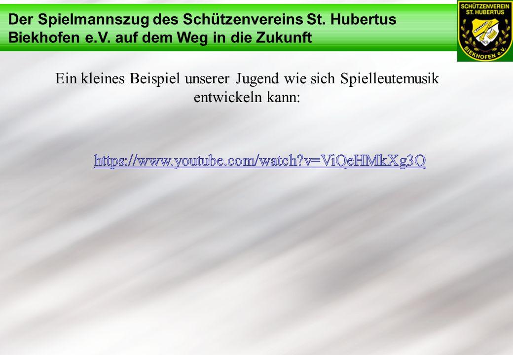 Der Spielmannszug des Schützenvereins St. Hubertus Biekhofen e.V. auf dem Weg in die Zukunft Ein kleines Beispiel unserer Jugend wie sich Spielleutemu