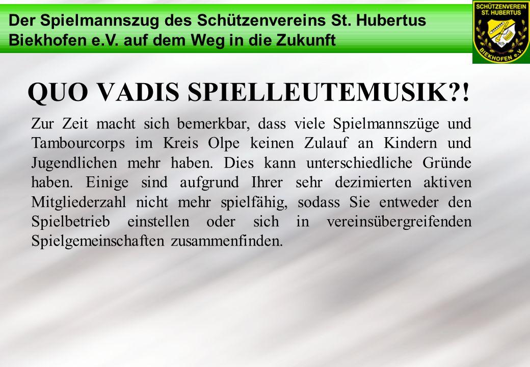 Der Spielmannszug des Schützenvereins St. Hubertus Biekhofen e.V. auf dem Weg in die Zukunft QUO VADIS SPIELLEUTEMUSIK?! Zur Zeit macht sich bemerkbar