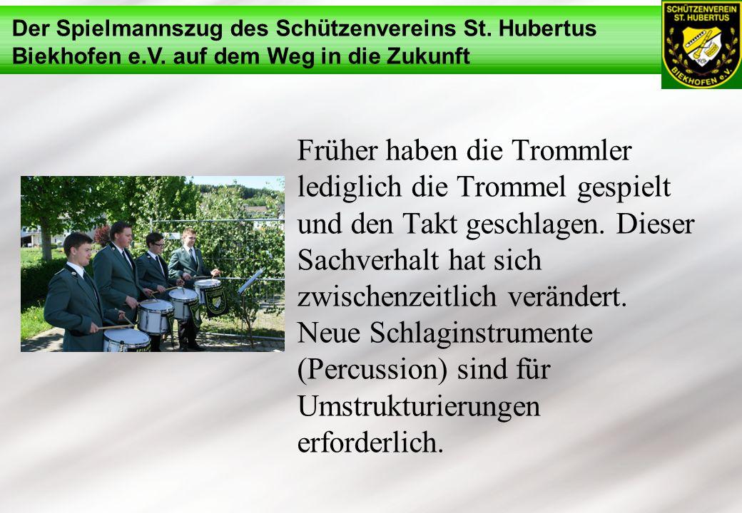 Der Spielmannszug des Schützenvereins St. Hubertus Biekhofen e.V. auf dem Weg in die Zukunft Früher haben die Trommler lediglich die Trommel gespielt