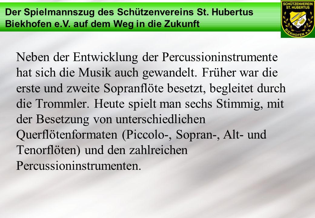 Der Spielmannszug des Schützenvereins St. Hubertus Biekhofen e.V. auf dem Weg in die Zukunft Neben der Entwicklung der Percussioninstrumente hat sich
