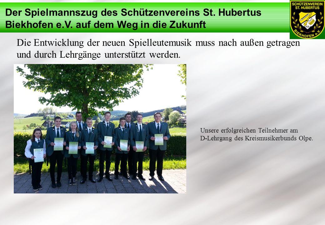 Der Spielmannszug des Schützenvereins St. Hubertus Biekhofen e.V. auf dem Weg in die Zukunft Die Entwicklung der neuen Spielleutemusik muss nach außen