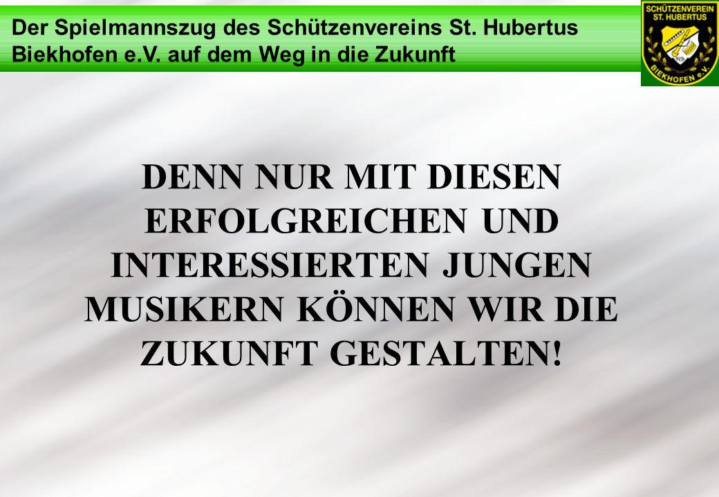 Der Spielmannszug des Schützenvereins St. Hubertus Biekhofen e.V. auf dem Weg in die Zukunft DENN NUR MIT DIESEN ERFOLGREICHEN UND INTERESSIERTEN JUNG