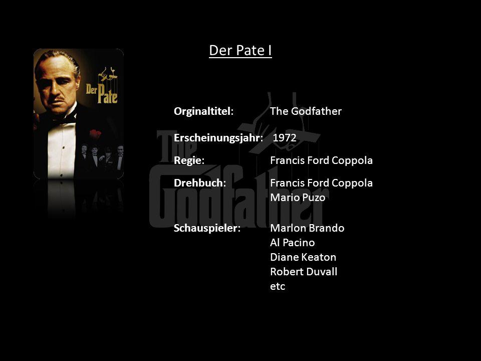 Der Pate I Orginaltitel:The Godfather Erscheinungsjahr: 1972 Regie:Francis Ford Coppola Drehbuch:Francis Ford Coppola Mario Puzo Schauspieler:Marlon B