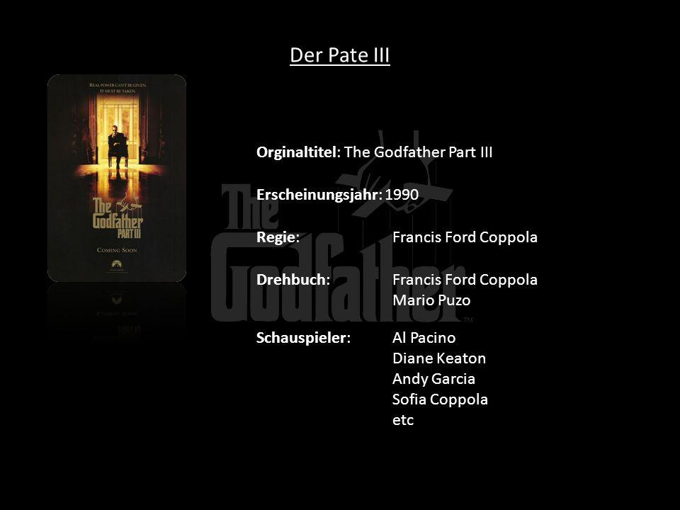 Der Pate III Orginaltitel: The Godfather Part III Erscheinungsjahr: 1990 Regie:Francis Ford Coppola Drehbuch:Francis Ford Coppola Mario Puzo Schauspie