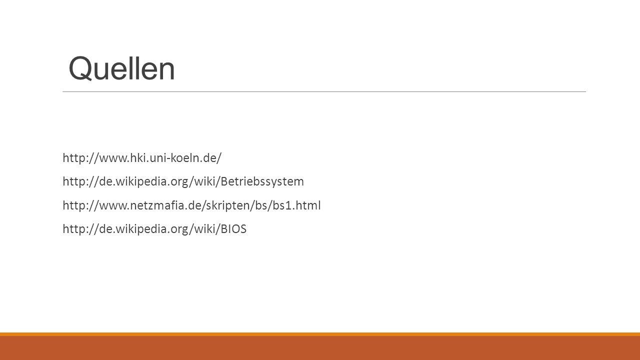 Quellen http://www.hki.uni-koeln.de/ http://de.wikipedia.org/wiki/Betriebssystem http://www.netzmafia.de/skripten/bs/bs1.html http://de.wikipedia.org/