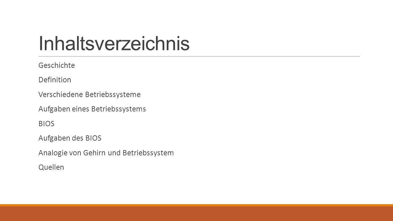 Inhaltsverzeichnis Geschichte Definition Verschiedene Betriebssysteme Aufgaben eines Betriebssystems BIOS Aufgaben des BIOS Analogie von Gehirn und Be