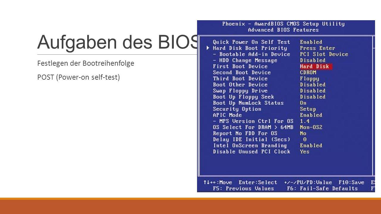 Aufgaben des BIOS Festlegen der Bootreihenfolge POST (Power-on self-test)