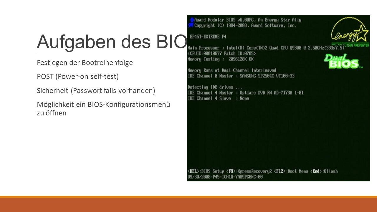 Aufgaben des BIOS Festlegen der Bootreihenfolge POST (Power-on self-test) Sicherheit (Passwort falls vorhanden) Möglichkeit ein BIOS-Konfigurationsmen